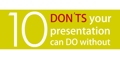 10 Don'ts Your Presentation Can Do Without