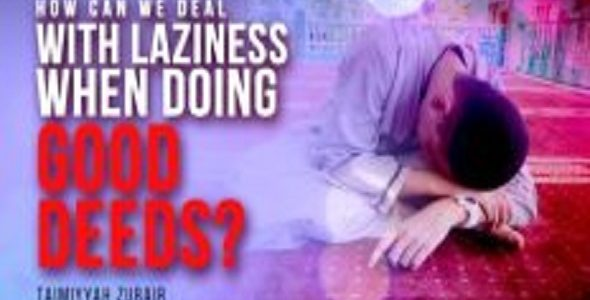 How To Deal with Laziness When Doing Good Deeds?