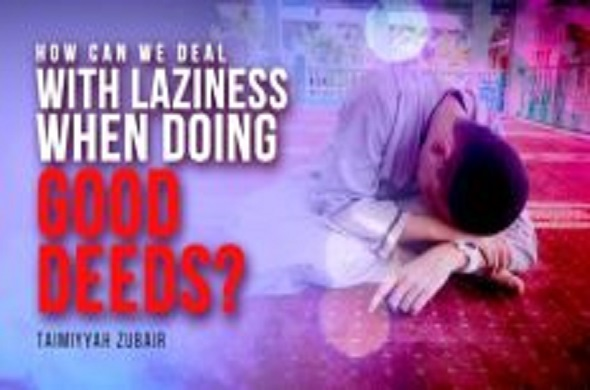 How Can We Deal with Laziness When Doing Good Deeds?